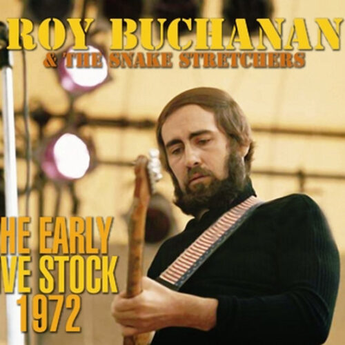 ROY BUCHANAN & THE SNAKE STRETCHERS / THE EARLY LIVE STOCK 1972