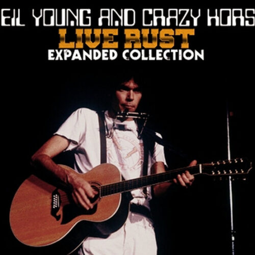 """NEIL YOUNG and CRAZY HORSE / """"LIVE RUST"""" EXPANDED COLLECTION"""