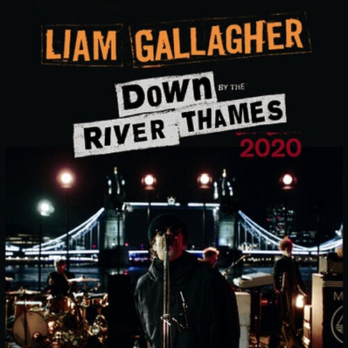 LIAM GALLAGHER / DOWN BY THE RIVER THAMES 2020