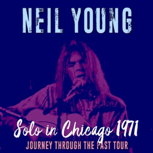 NEIL YOUNG / SOLO IN CHICAGO 1971
